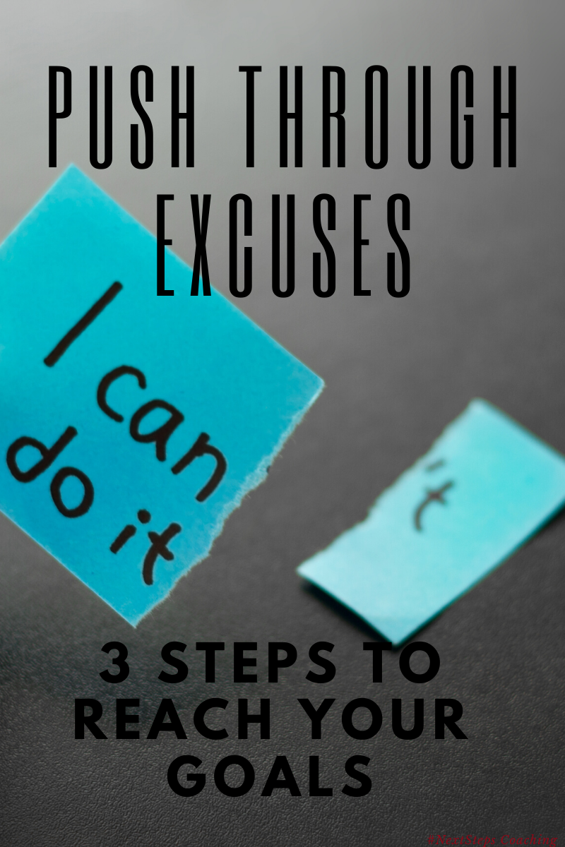 Push Through Excuses and realize you can do it.